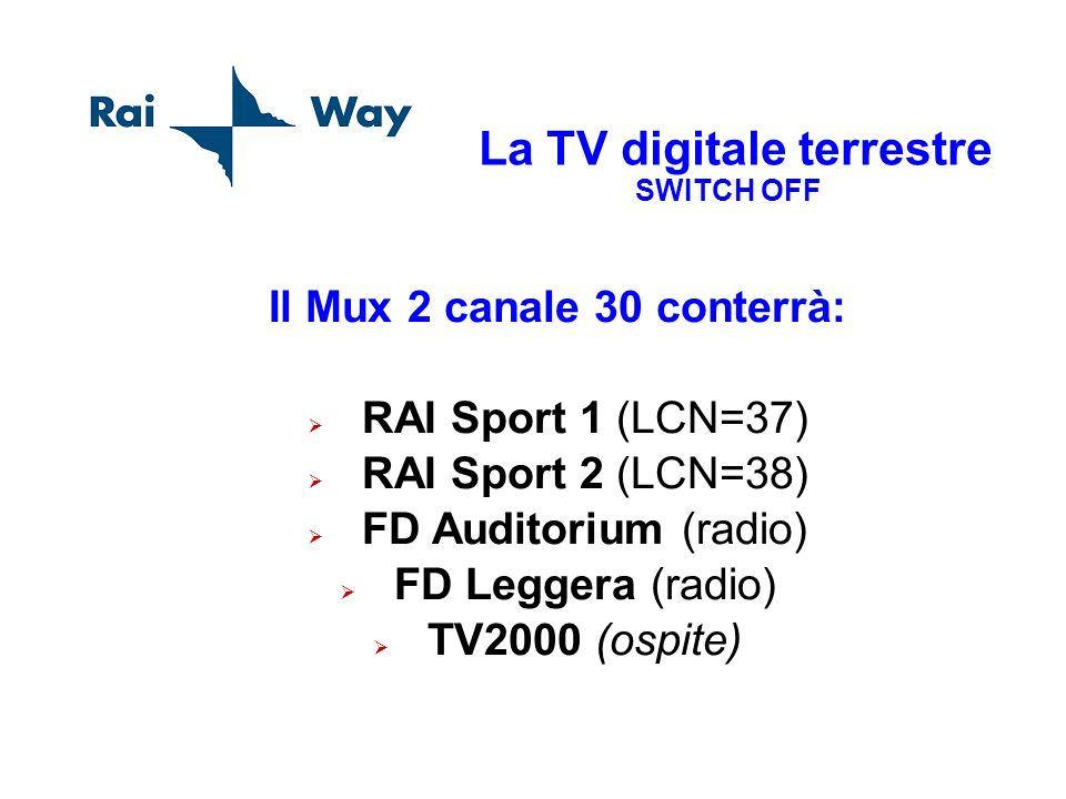 La TV digitale terrestre SWITCH OFF Il Mux 2 canale 30 conterrà: