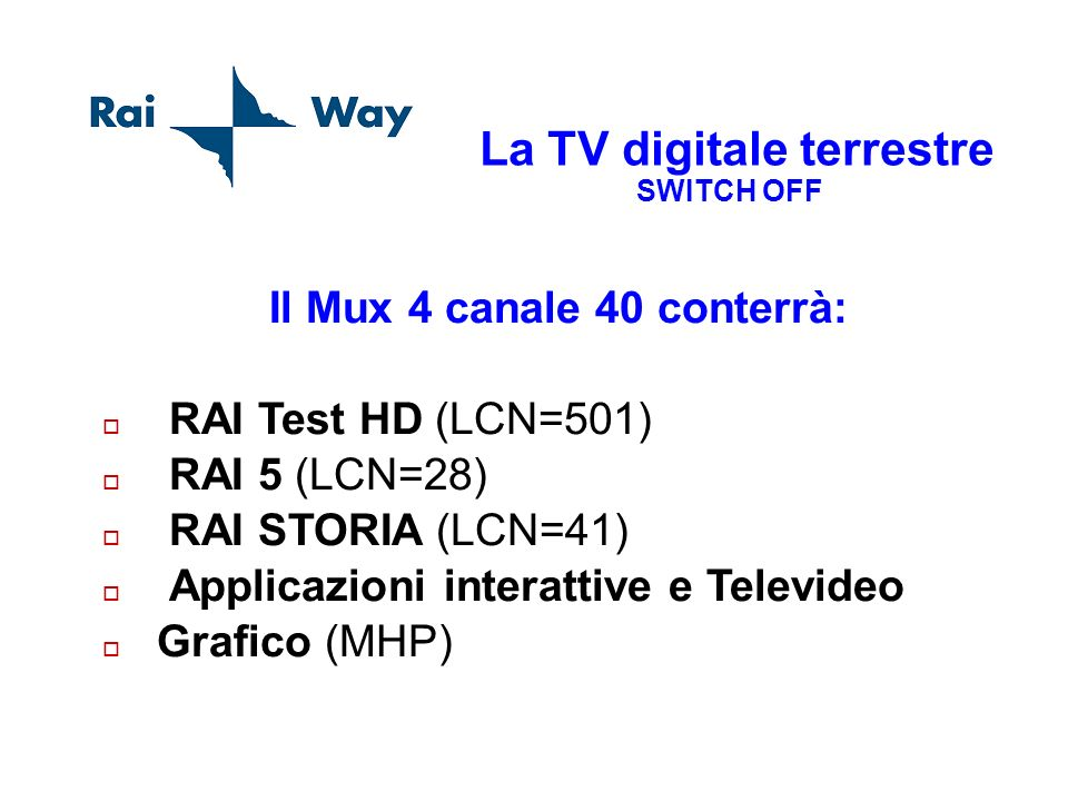 La TV digitale terrestre SWITCH OFF Il Mux 4 canale 40 conterrà: