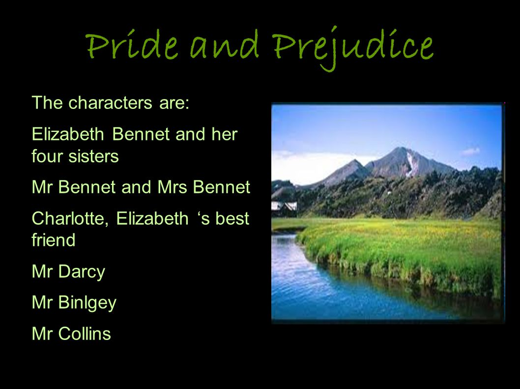 Pride and Prejudice The characters are:
