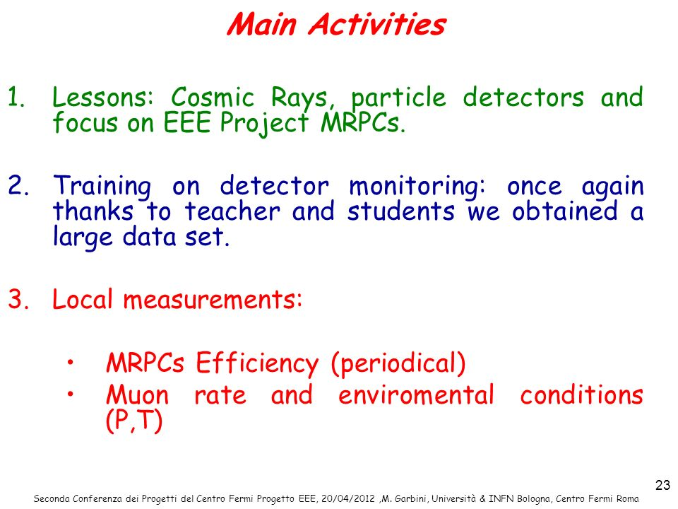 Main Activities Lessons: Cosmic Rays, particle detectors and focus on EEE Project MRPCs.