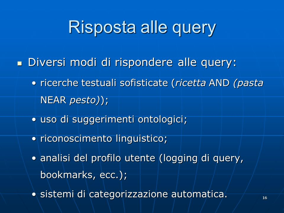 Risposta alle query Diversi modi di rispondere alle query:
