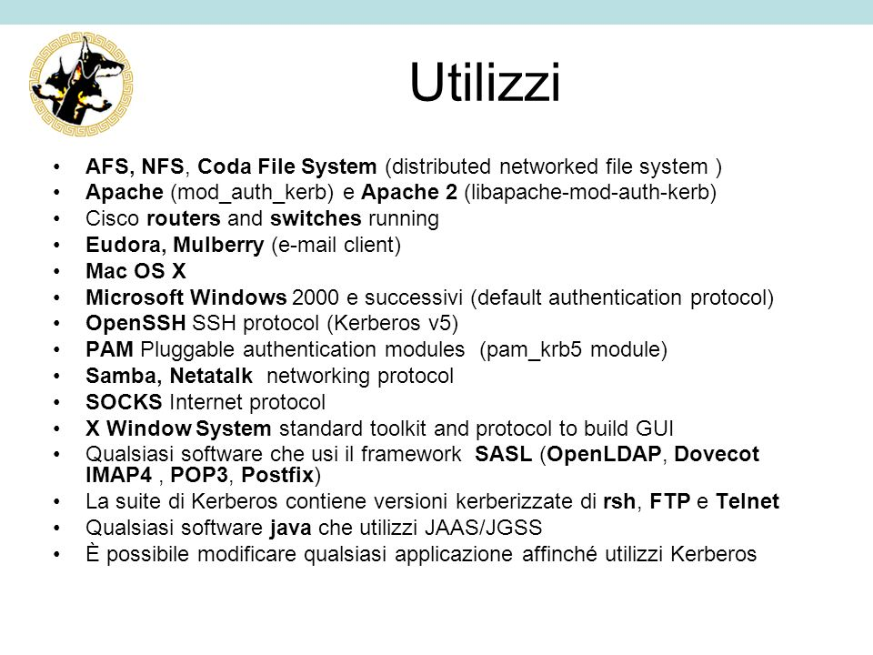 Utilizzi AFS, NFS, Coda File System (distributed networked file system ) Apache (mod_auth_kerb) e Apache 2 (libapache-mod-auth-kerb)