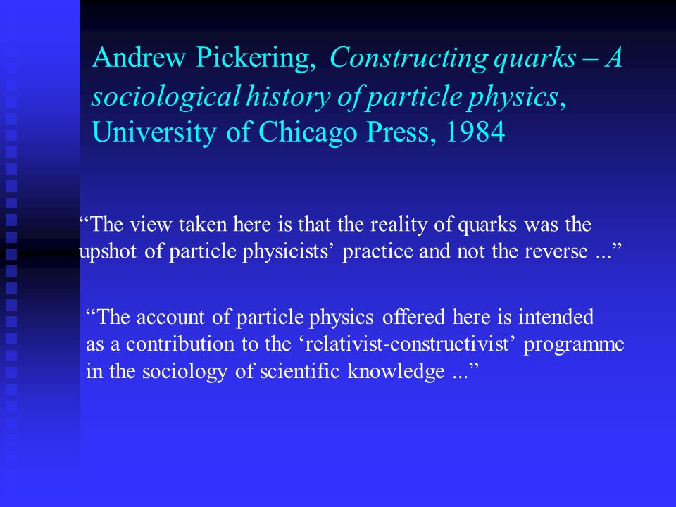 Andrew Pickering, Constructing quarks – A sociological history of particle physics, University of Chicago Press, 1984