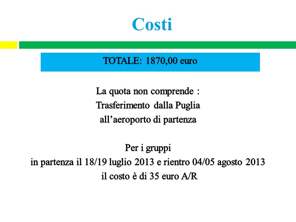 Costi TOTALE: 1870,00 euro La quota non comprende :