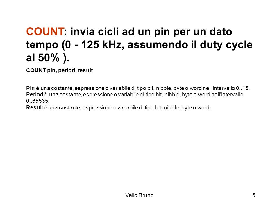COUNT: invia cicli ad un pin per un dato tempo ( kHz, assumendo il duty cycle al 50% ).