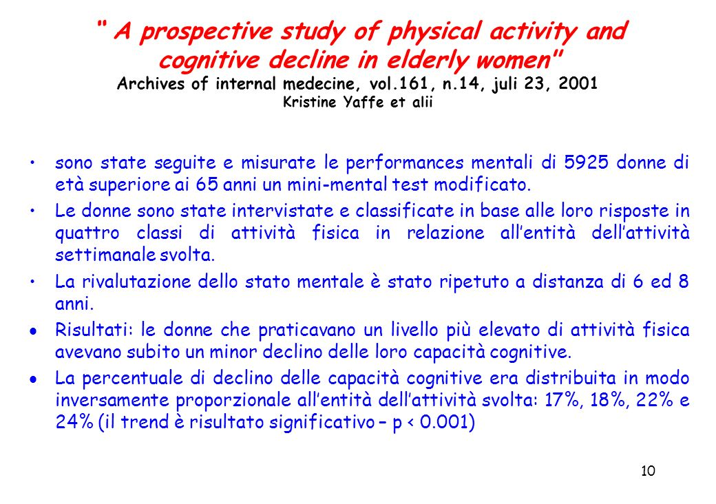 A prospective study of physical activity and cognitive decline in elderly women Archives of internal medecine, vol.161, n.14, juli 23, 2001 Kristine Yaffe et alii