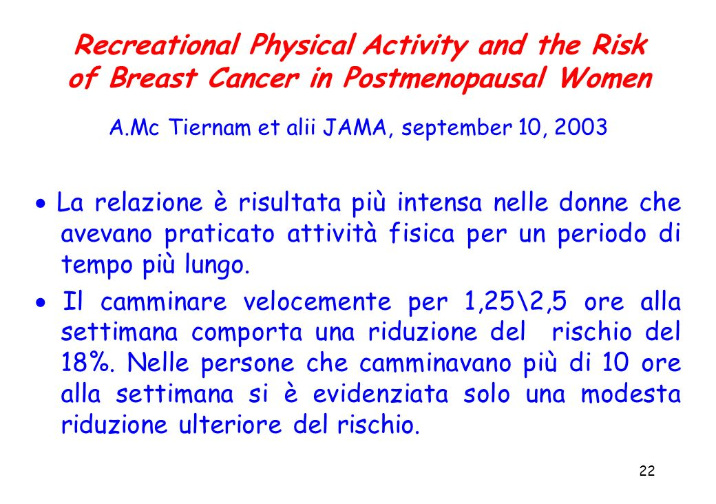 Recreational Physical Activity and the Risk of Breast Cancer in Postmenopausal Women A.Mc Tiernam et alii JAMA, september 10, 2003