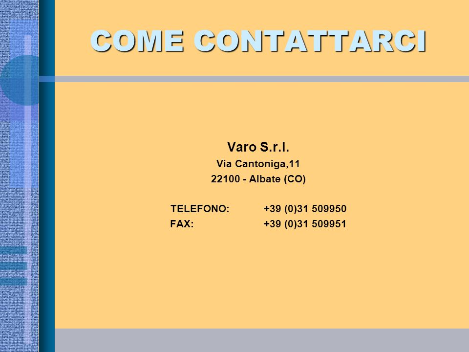 COME CONTATTARCI Varo S.r.l. Via Cantoniga, Albate (CO)