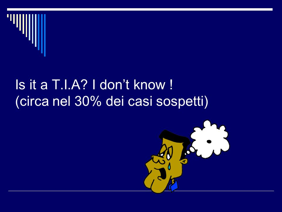 Is it a T.I.A I don't know ! (circa nel 30% dei casi sospetti)
