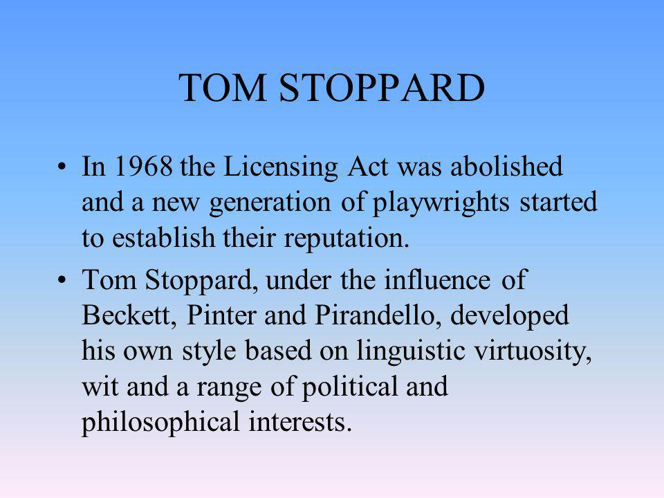 TOM STOPPARD In 1968 the Licensing Act was abolished and a new generation of playwrights started to establish their reputation.