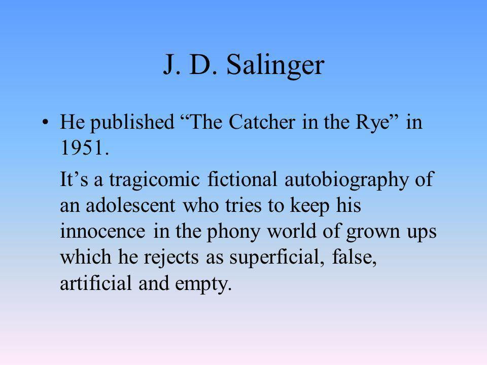 J. D. Salinger He published The Catcher in the Rye in 1951.