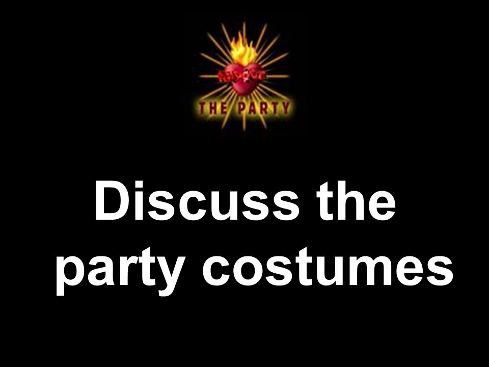 Discuss the party costumes