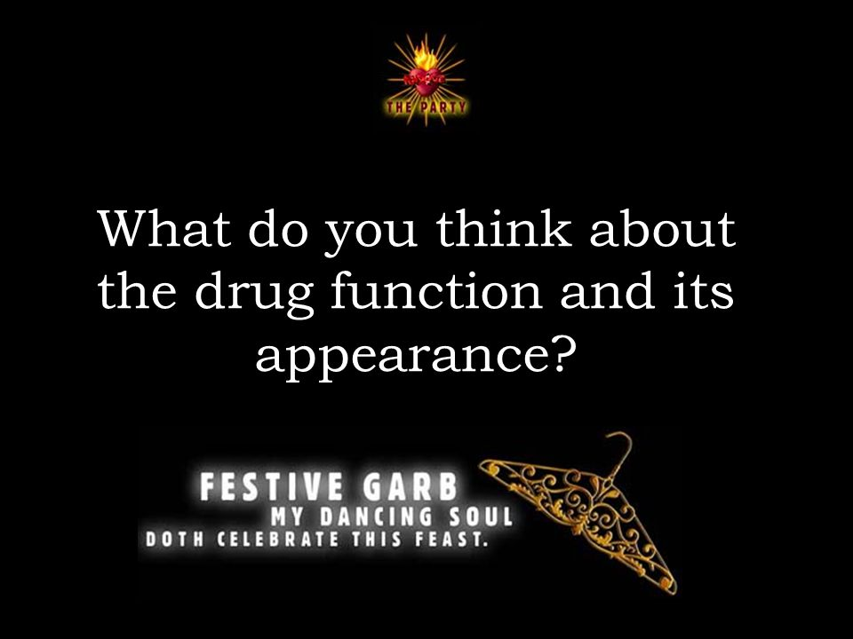 What do you think about the drug function and its appearance
