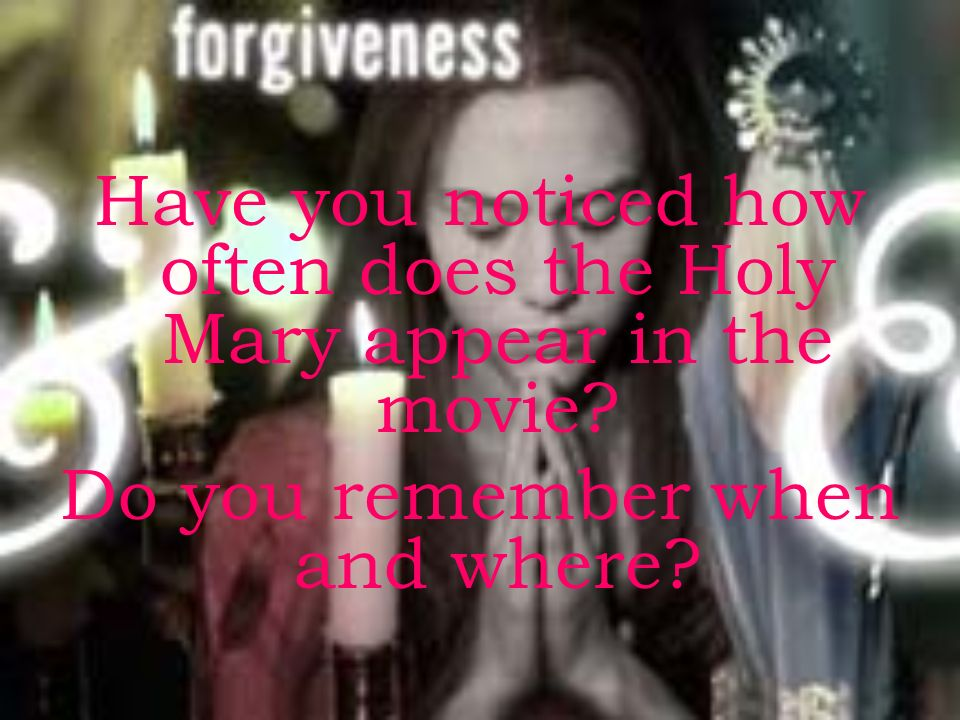 Have you noticed how often does the Holy Mary appear in the movie