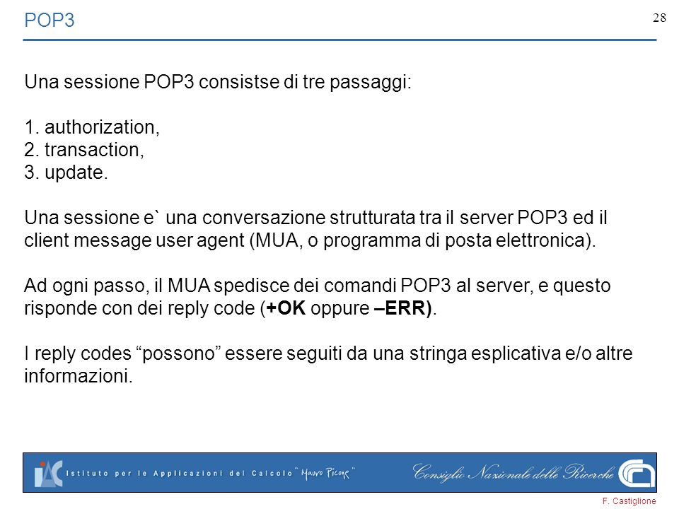 POP3 Una sessione POP3 consistse di tre passaggi: authorization, transaction, update.