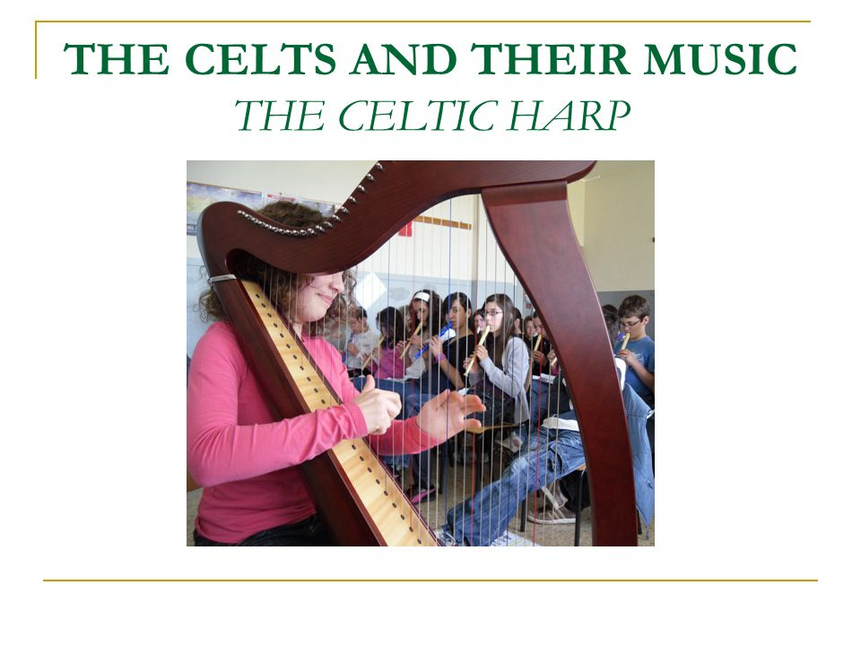 THE CELTS AND THEIR MUSIC THE CELTIC HARP