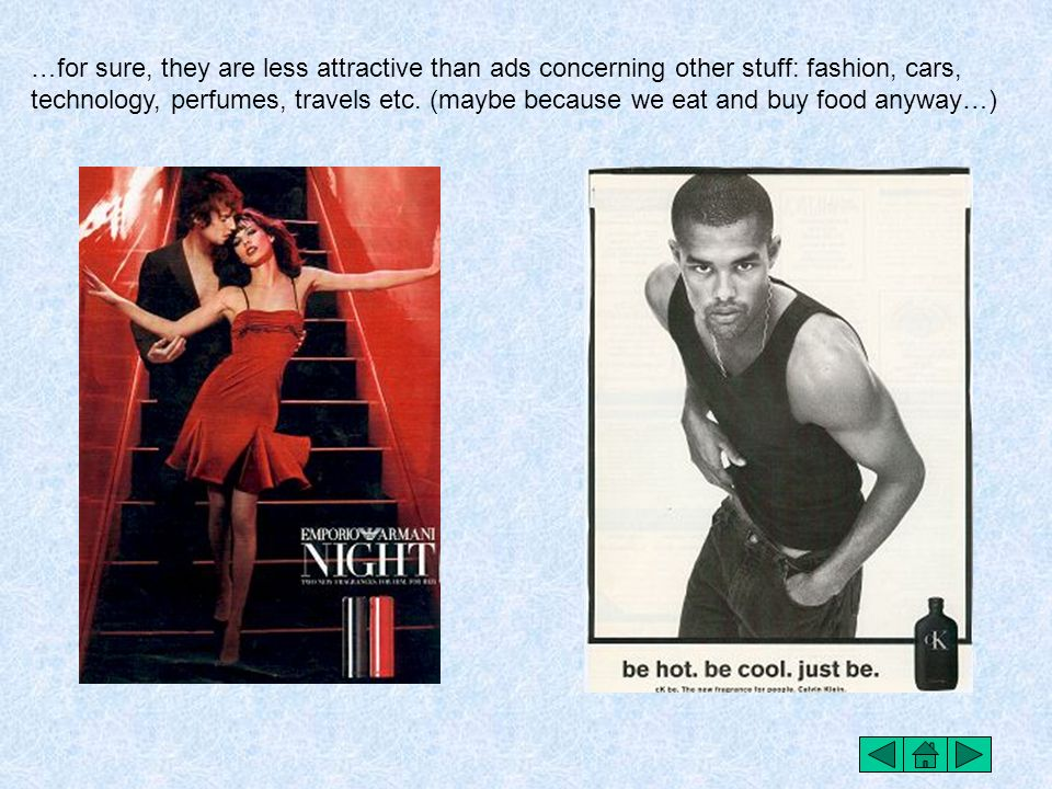 …for sure, they are less attractive than ads concerning other stuff: fashion, cars, technology, perfumes, travels etc.