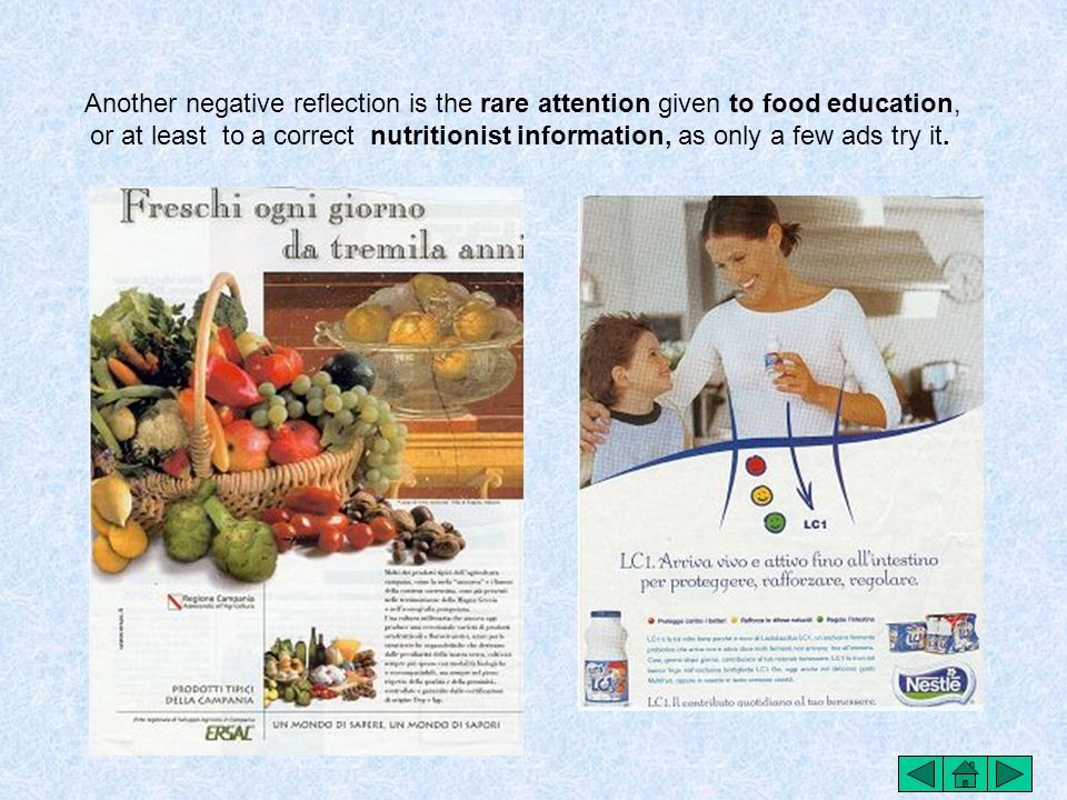 Another negative reflection is the rare attention given to food education, or at least to a correct nutritionist information, as only a few ads try it.