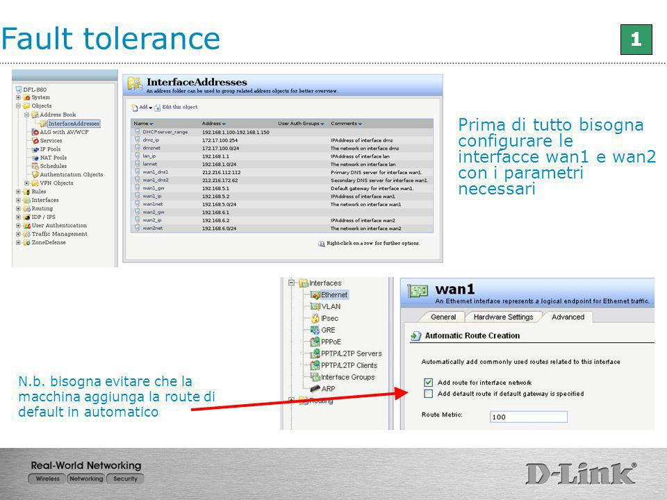 Fault tolerance 1. Prima di tutto bisogna configurare le interfacce wan1 e wan2 con i parametri necessari.