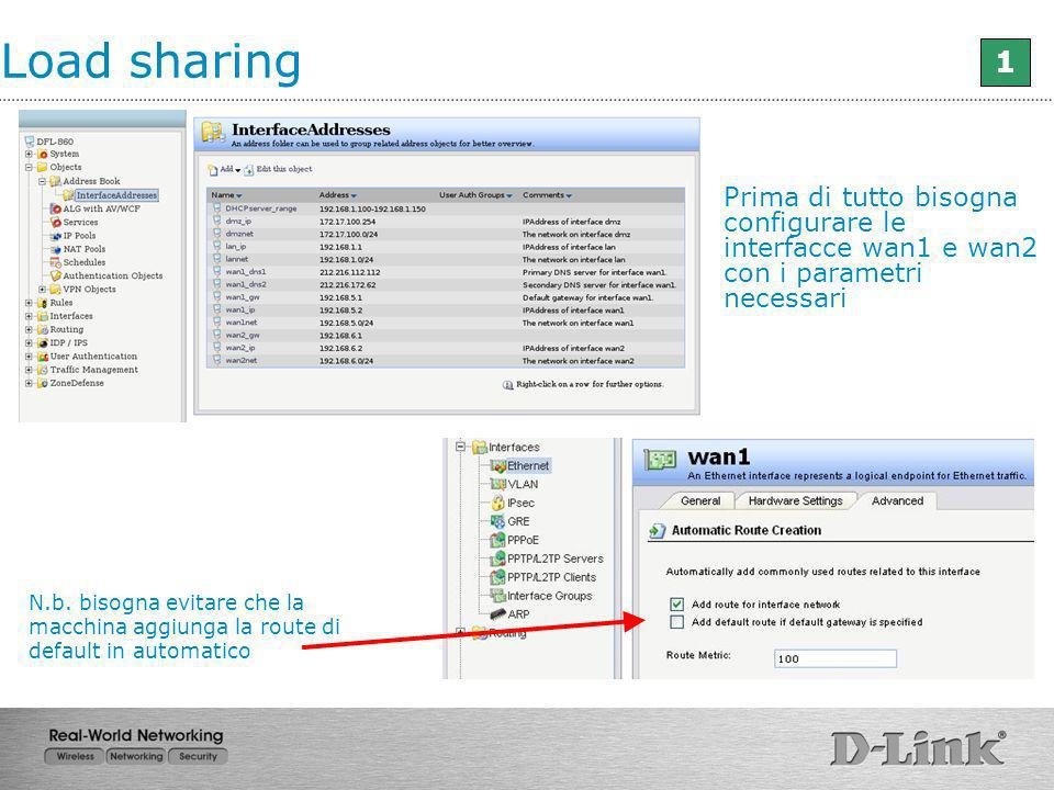 Load sharing 1. Prima di tutto bisogna configurare le interfacce wan1 e wan2 con i parametri necessari.