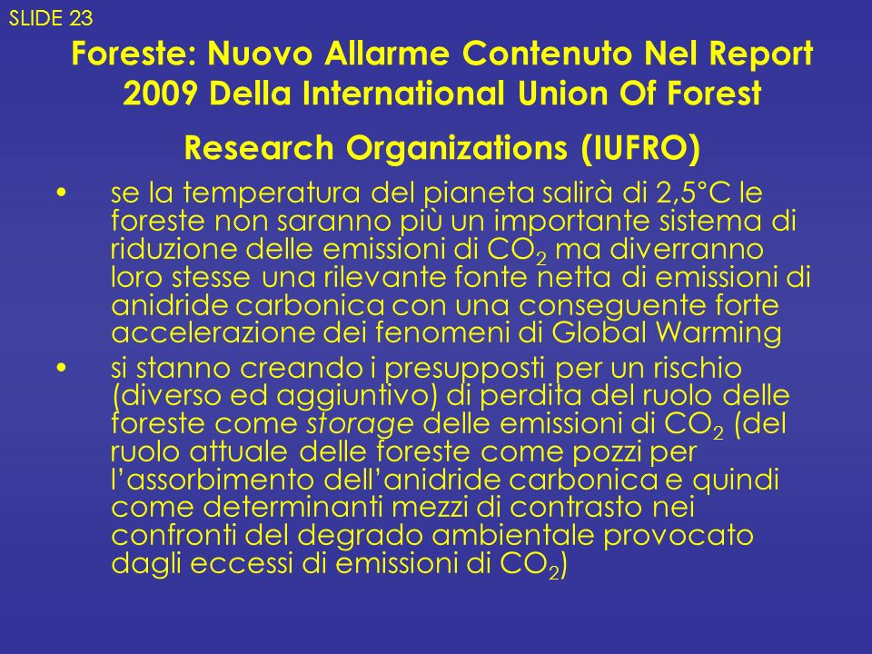 SLIDE 23 Foreste: Nuovo Allarme Contenuto Nel Report 2009 Della International Union Of Forest Research Organizations (IUFRO)