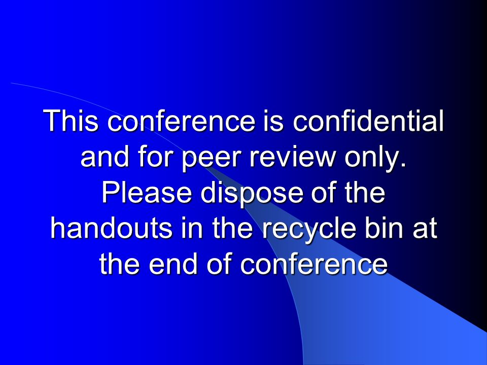 This conference is confidential and for peer review only