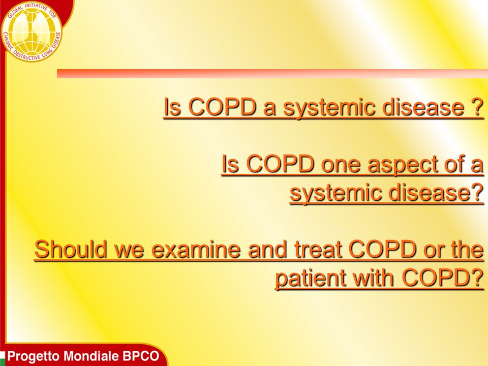 Is COPD a systemic disease. Is COPD one aspect of a systemic disease