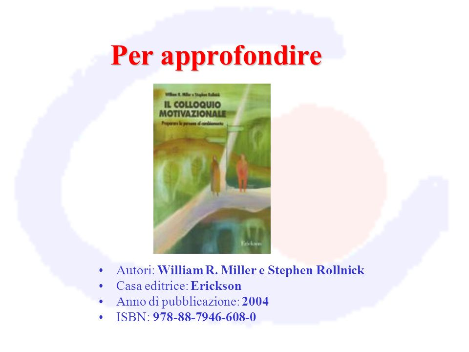 Per approfondire Autori: William R. Miller e Stephen Rollnick