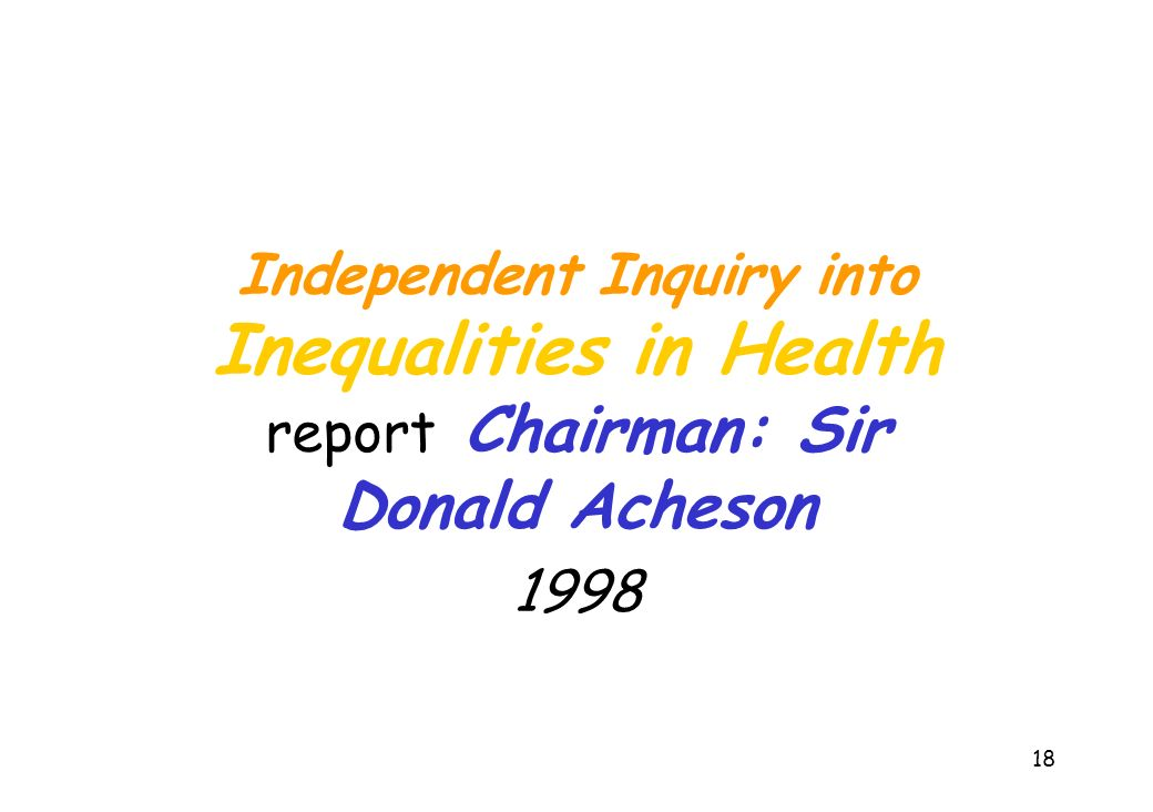 Independent Inquiry into Inequalities in Health report Chairman: Sir Donald Acheson