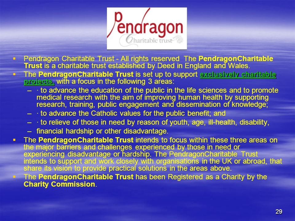 Pendragon Charitable Trust - All rights reserved The PendragonCharitable Trust is a charitable trust established by Deed in England and Wales.