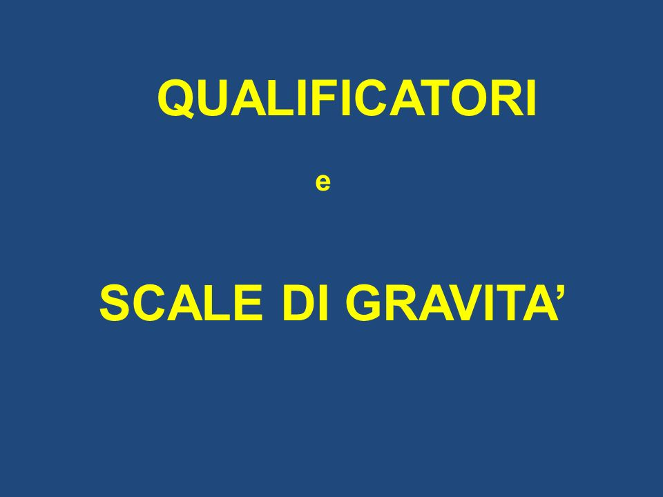 QUALIFICATORI e SCALE DI GRAVITA'