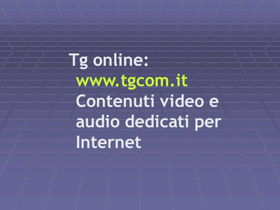 Tg online: www.tgcom.it Contenuti video e audio dedicati per Internet