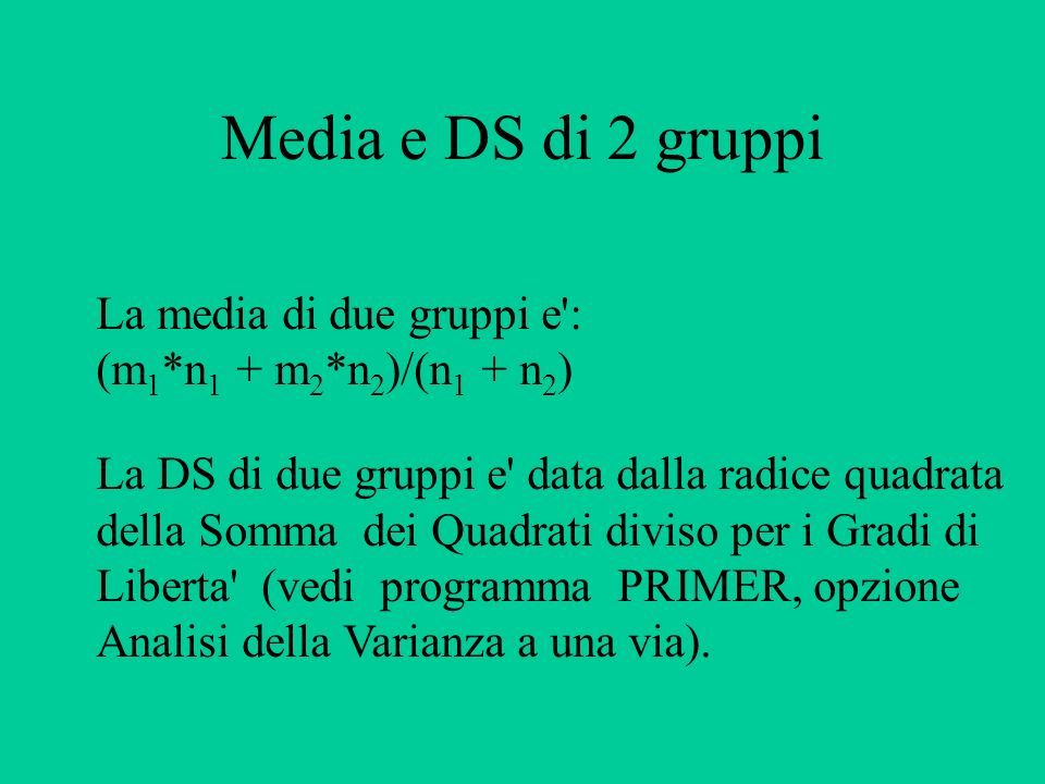 Media e DS di 2 gruppi La media di due gruppi e :