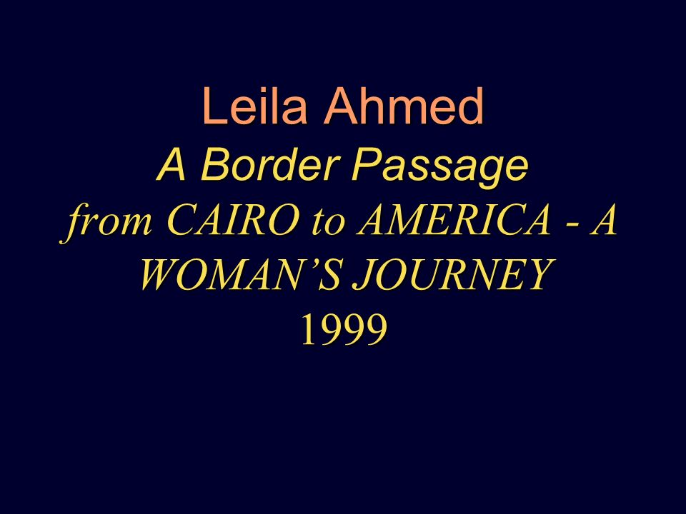 Leila Ahmed A Border Passage from CAIRO to AMERICA - A WOMAN'S JOURNEY 1999