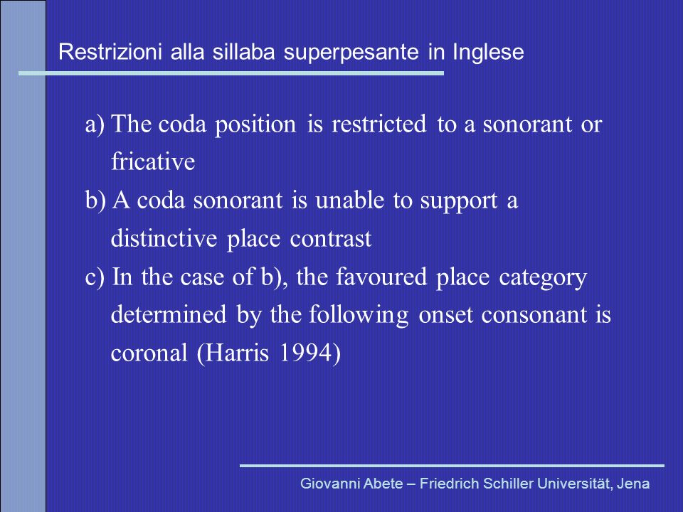 The coda position is restricted to a sonorant or fricative