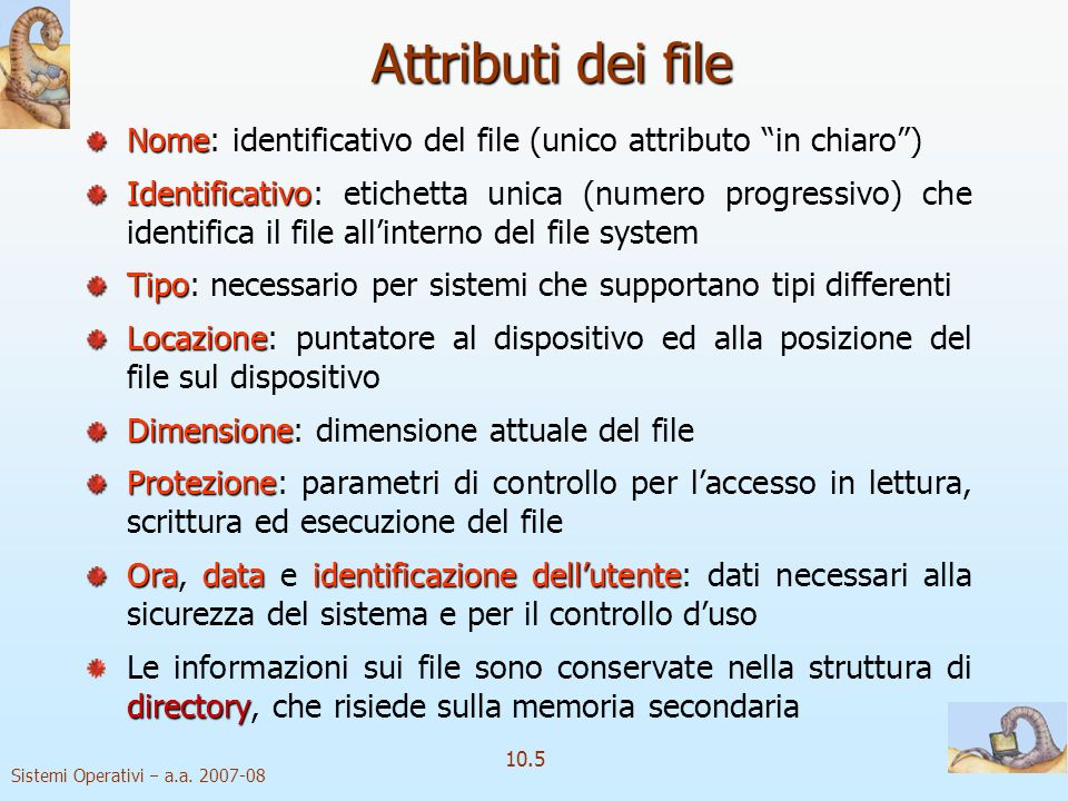 Attributi dei file Nome: identificativo del file (unico attributo in chiaro )