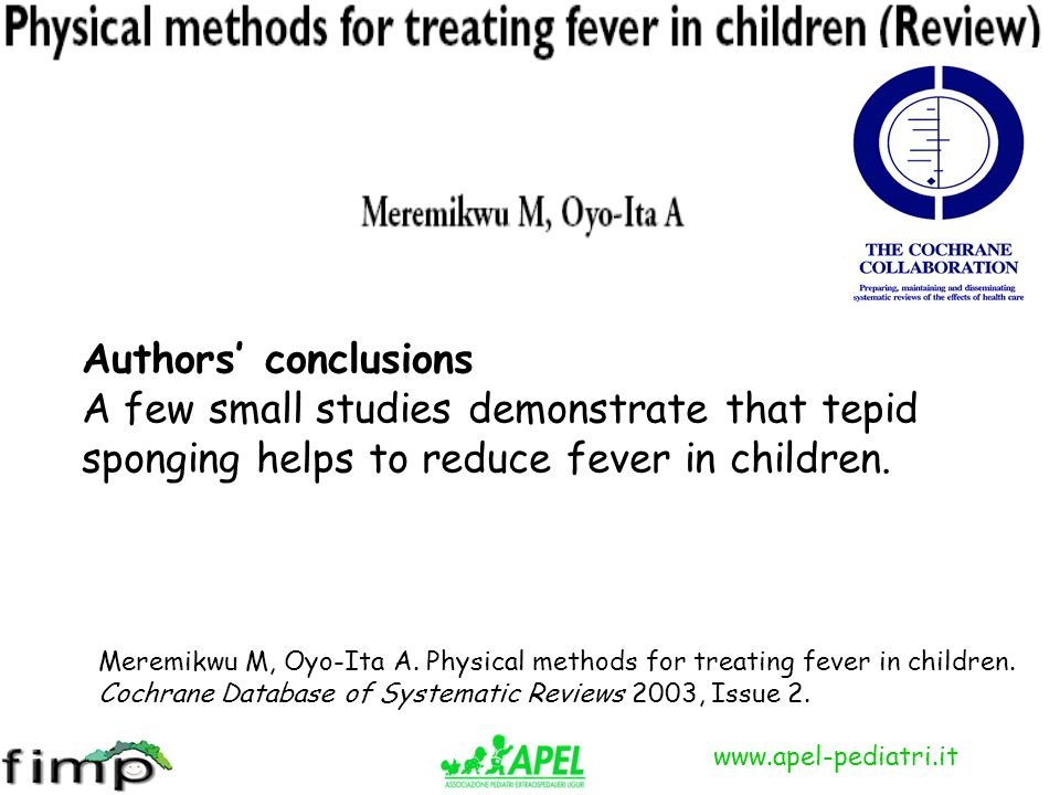 Authors' conclusions A few small studies demonstrate that tepid sponging helps to reduce fever in children.