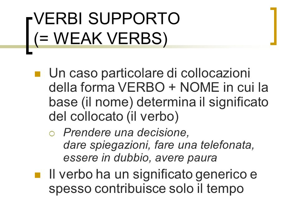 VERBI SUPPORTO (= WEAK VERBS)