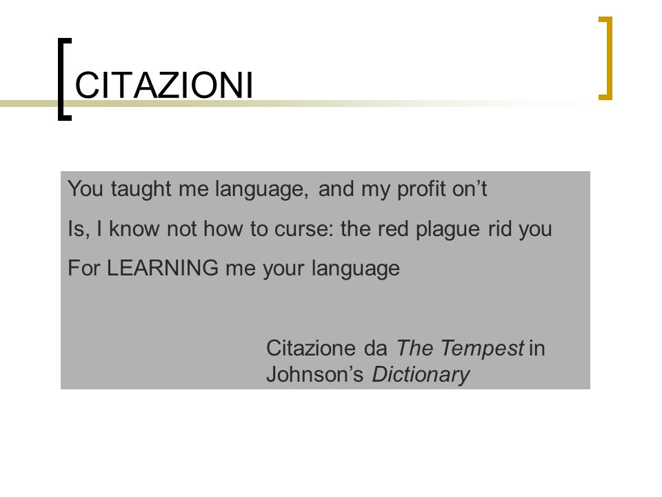 CITAZIONI You taught me language, and my profit on't