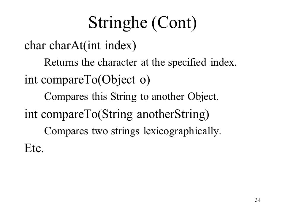 Stringhe (Cont) char charAt(int index) int compareTo(Object o)