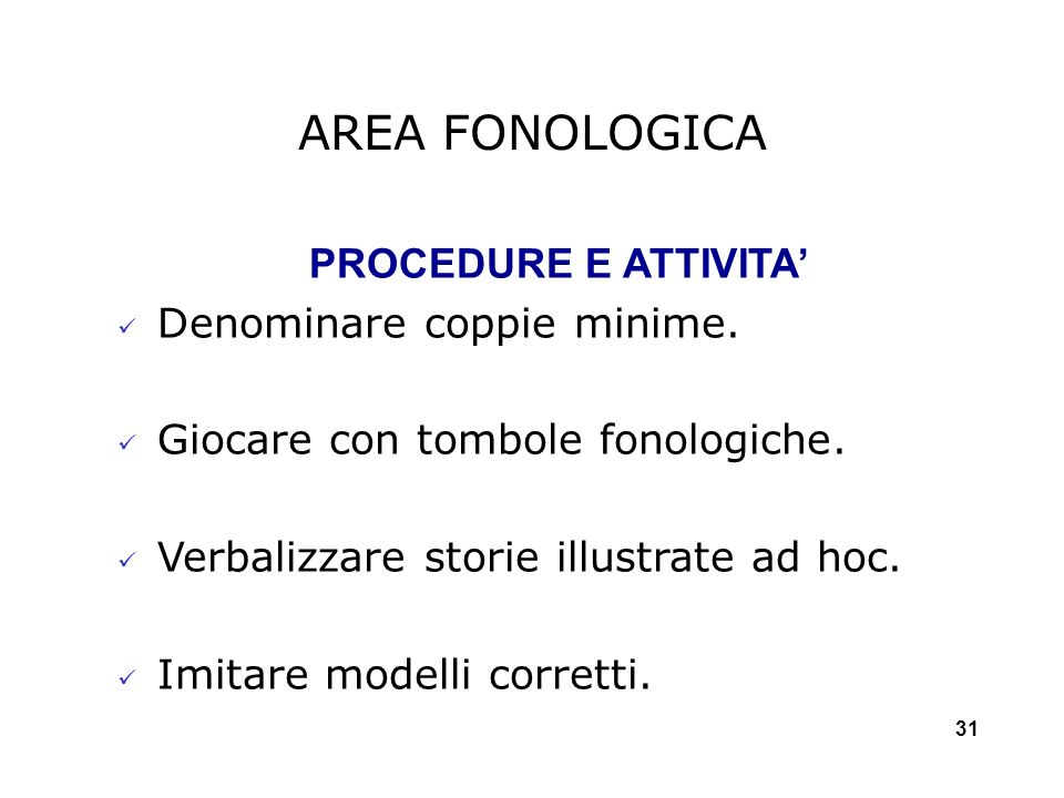 AREA FONOLOGICA PROCEDURE E ATTIVITA' Denominare coppie minime.