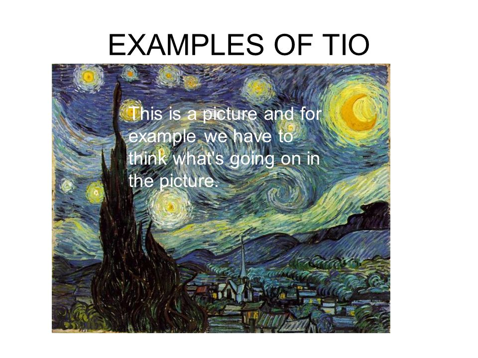 EXAMPLES OF TIO This is a picture and for example we have to think what s going on in the picture.