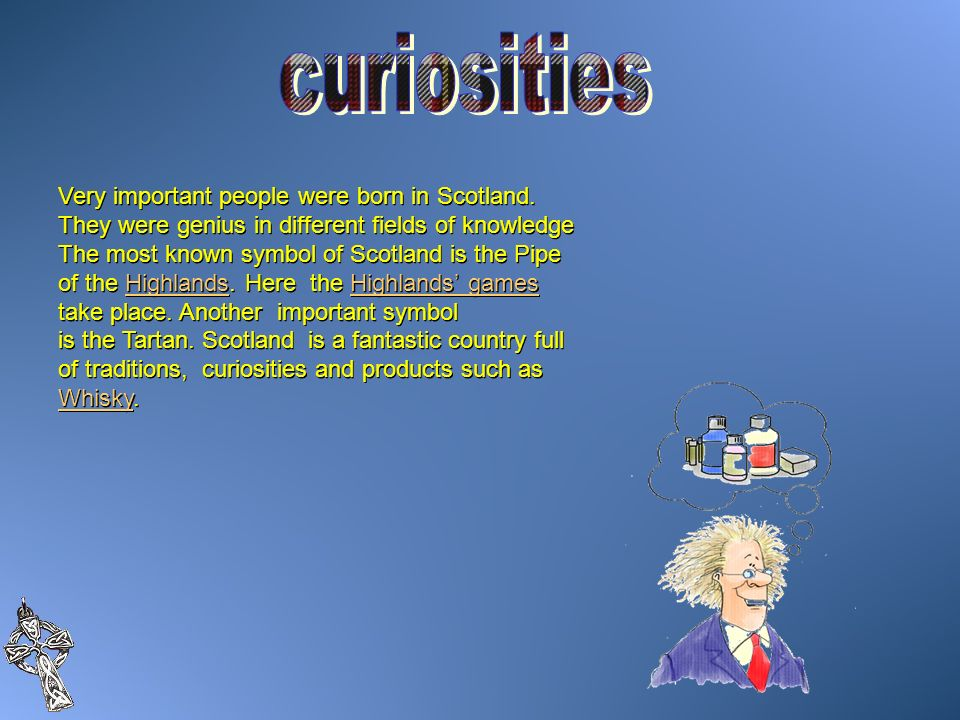 curiosities Very important people were born in Scotland. They were genius in different fields of knowledge.