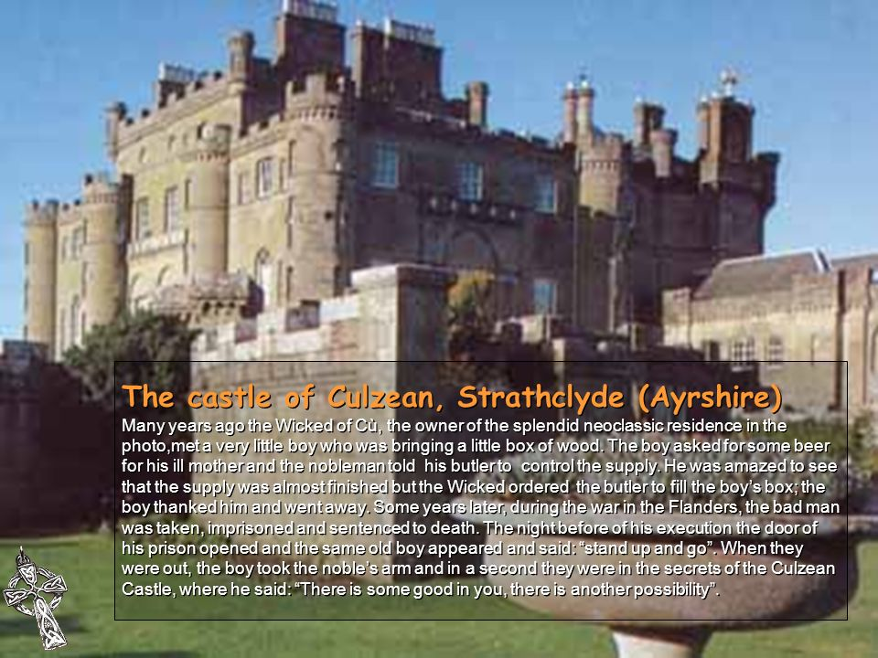 The castle of Culzean, Strathclyde (Ayrshire) Many years ago the Wicked of Cù, the owner of the splendid neoclassic residence in the photo,met a very little boy who was bringing a little box of wood.