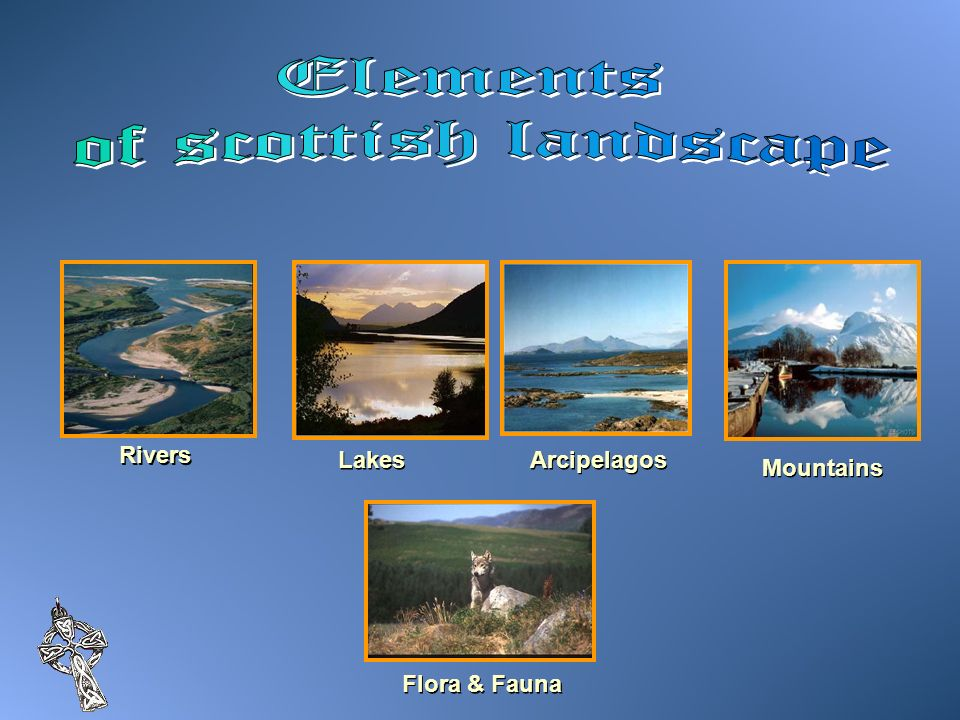 Elements of scottish landscape Rivers Lakes Arcipelagos Mountains