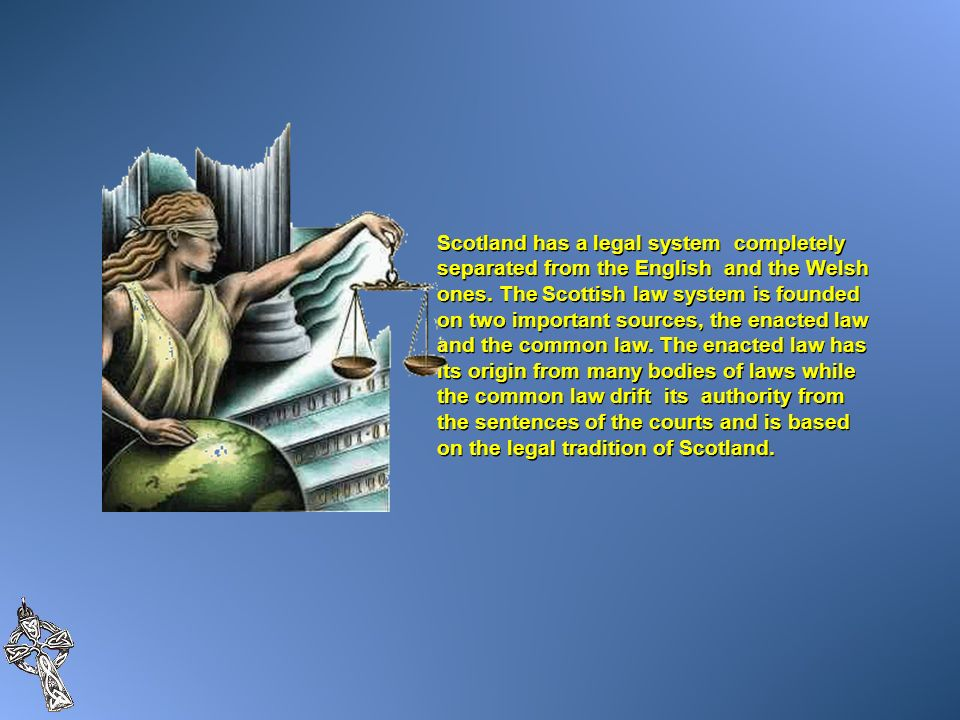 Scotland has a legal system completely separated from the English and the Welsh ones.