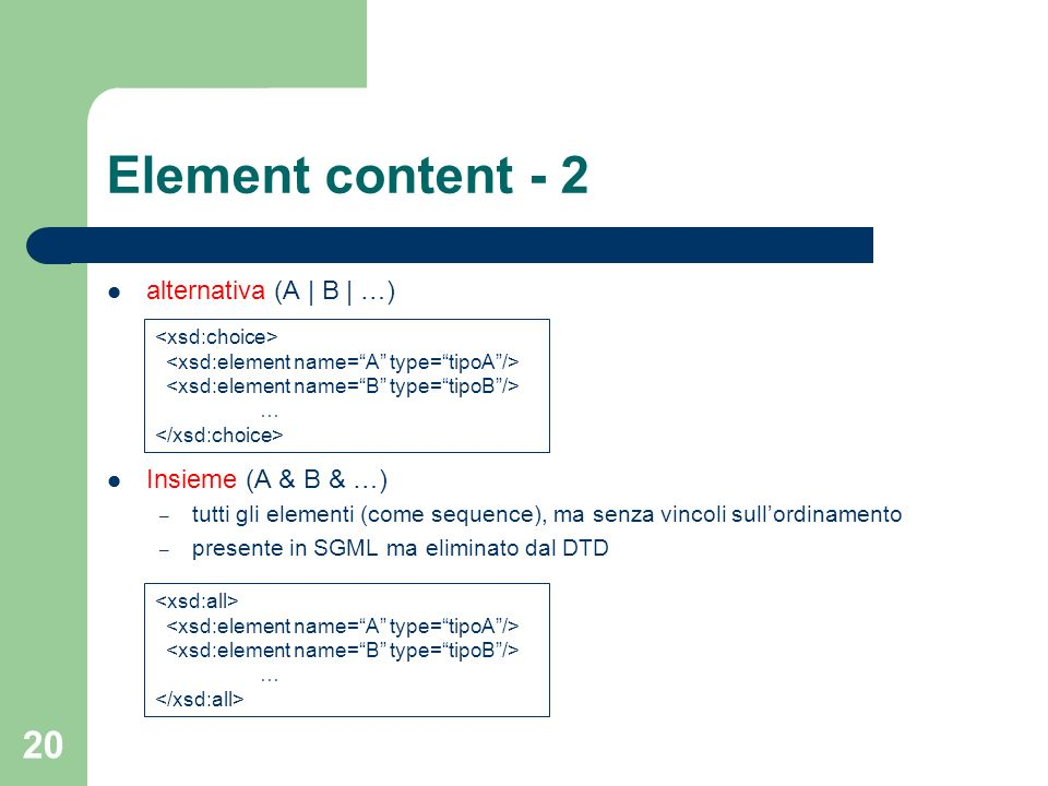 Element content - 2 alternativa (A | B | …) Insieme (A & B & …)