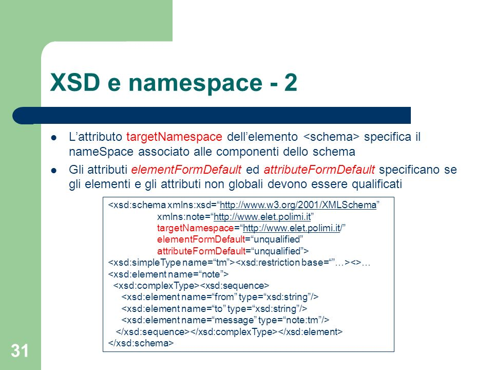 XSD e namespace - 2 L'attributo targetNamespace dell'elemento <schema> specifica il nameSpace associato alle componenti dello schema.
