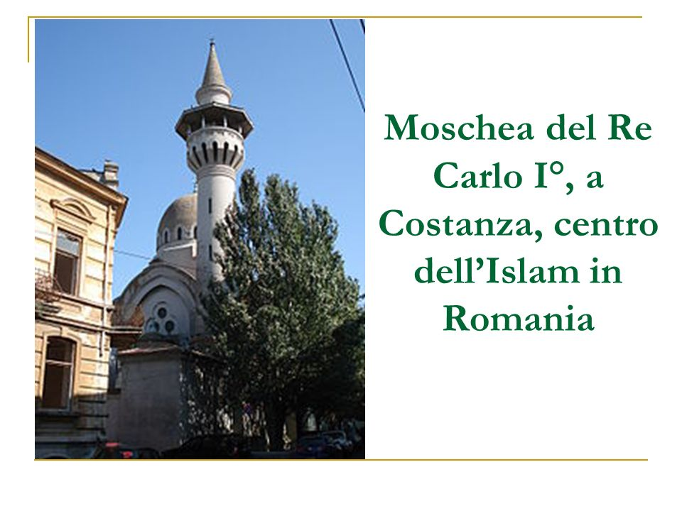 Moschea del Re Carlo I°, a Costanza, centro dell'Islam in Romania