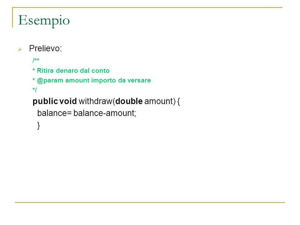 Esempio Prelievo: /** public void withdraw(double amount) {